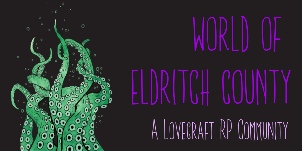 World of Eldritch County – A Lovecraft RP Community