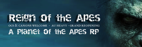 REIGN OF THE APES: A Planet of the Apes RP